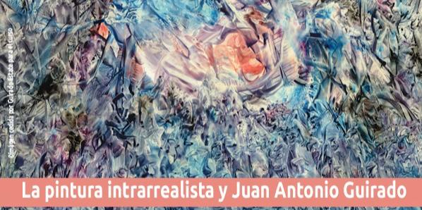 Pintura Intrarrealista: Juan Antonio Guirado