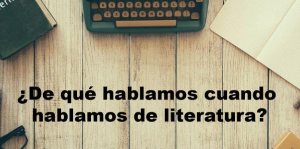 ¿De qué hablamos cuando hablamos de literatura? (2ª ed)