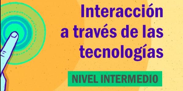 FDCD. Comunicación. Interacción a través de las tecnologías. (Nivel intermedio)